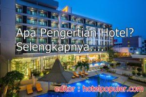 Apa Pengertian Hotel? Jelaskan