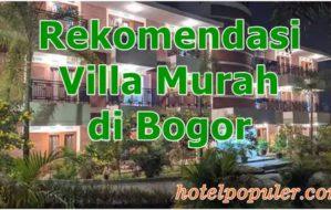 Daftar Harga Sewa Villa Murah di Bogor Untuk Rombongan atau 2 Orang Ada Kolam Renang View Bagus Ramah Anak