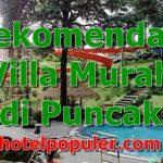 11 Villa Murah di Puncak dibawah 500 Ribu View Bagus Untuk 2 Orang Keluarga Rombongan Ada Kolam Renang